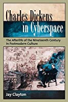 Charles Dickens in Cyberspace: The Afterlife of the Nineteenth Century in Postmodern Culture by Jay Clayton(2006-11-12)