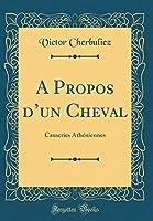 A Propos d'Un Cheval: Causeries Athéniennes (Classic Reprint)