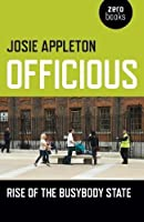 Officious: Rise of the Busybody State by Josie Appleton(2016-12-09)