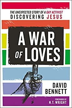 [Bennett, David]のA War of Loves: The Unexpected Story of a Gay Activist Discovering Jesus (English Edition)