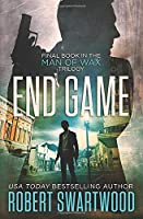 End Game (Man of Wax Trilogy)