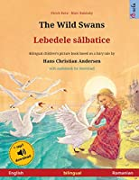 The Wild Swans - Lebedele sălbatice (English - Romanian): Bilingual children's book based on a fairy tale by Hans Christian Andersen, with audiobook for download (Sefa Picture Books in Two Languages)