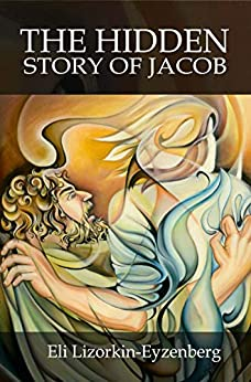 The Hidden Story of Jacob: What We Can See in Hebrew That We Cannot See in English by [Lizorkin-Eyzenberg, Eli]