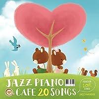 カフェで流れるジャズピアノ 20 〜Forever Love Songs〜
