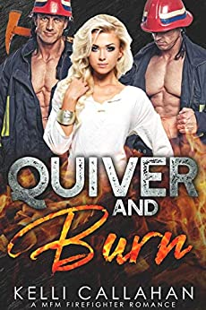 Quiver & Burn: A MFM Firefighter Romance (Surrender to Them Book 5) by [Callahan, Kelli]