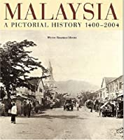 Malaysia: A Pictorial History, 1400-2004
