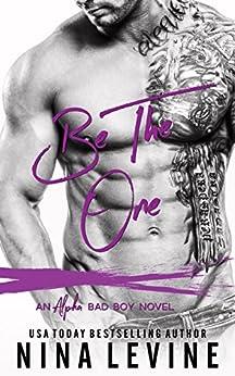 Be The One: An Alpha Bad Boy Novel by [Levine, Nina]