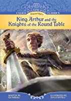 King Arthur & the Knights of the Round Table (Calico Illustrated Classics) [並行輸入品]