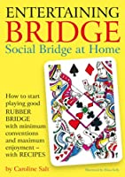 Entertaining Bridge: Social Bridge at Home : How to Start Playing Good Rubber Bridge with Minimum conventions and Mximum Enjoyment