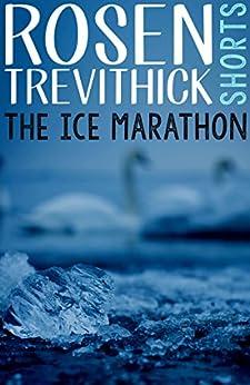 The Ice Marathon by [Trevithick, Rosen]