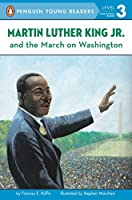 Martin Luther King, Jr. and the March on Washington (Penguin Young Readers, Level 3)