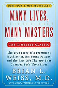 Many Lives, Many Masters: The True Story of a Prominent Psychiatrist, His Yo by [Weiss, Brian L.]