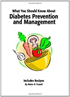 What You Should Know About Diabetes Prevention and Management: Includes Recipes