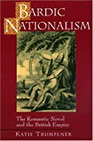 Bardic Nationalism: The Romantic Novel and the British Empire (Literature in History)