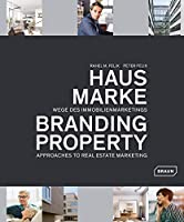 Branding Property: Wege Des Immobilienmaketings / Approaches to Real Estate Marketing