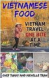 VIETNAMESE FOOD: VIETNAM TRAVEL ONE BITE AT A TIME (Vietnam Travel and Vietnamese Recipe Series Book 1) (English Edition)
