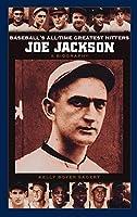 Joe Jackson: A Biography (Baseball's All-Time Greatest Hitters)