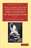 The Literary Life and Correspondence of the Countess of Blessington (Cambridge Library Collection - Literary  Studies)