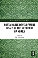 Sustainable Development Goals in the Republic of Korea (Routledge Studies on Asia in the World)