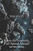 Damn the Asteroids, Full Speed Ahead!