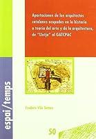 """Aportaciones de los arquitectos catalanes ocupados en la historia o teoría del arte y de la arquitectura, de """"Llotja"""" al GATCPAC"""