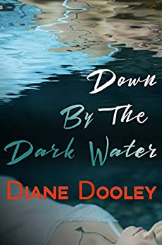 Down By The Dark Water by [Dooley, Diane]
