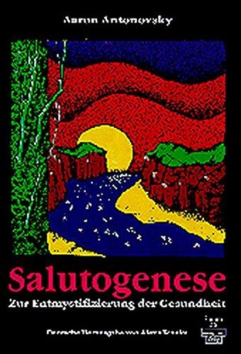 Download Salutogenese: Zur Entmystifizierung der Gesundheit 387159136X