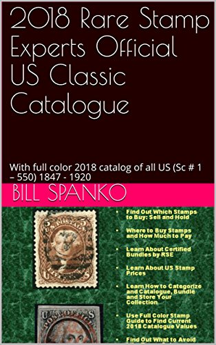 2018 US Classic Stamp Catalog Rare Stamp Experts Official Investment Buyer's Guide: With full color 2018 catalog of all  US (Sc # 1 – 550) 1847 - 1920 (English Edition)