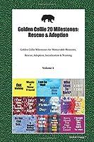 Golden Collie 20 Milestones: Rescue & Adoption: Golden Collie Milestones for Memorable Moments, Rescue, Adoption, Socialization & Training Volume 1