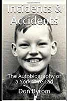 Incidents & Accidents: The Autobiography of a Yorkshire Lad