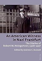 An American Witness in Nazi Frankfurt: The Diaries of Robert W. Heingartner, 1928-1937