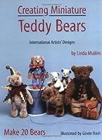 Creating Miniature Teddy Bears: International Artists' Designs : Make 20 Bears