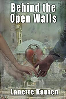 Behind the Open Walls by [Kauten, Lanette]