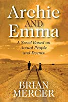 Archie and Emma: A Novel Based on Actual People and Events