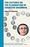 Ten Lectures on the Elaboration of Cognitive Grammar (Distinguished Lectures in Cognitive Linguistics)