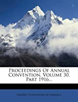 Proceedings of Annual Convention, Volume 30, Part 1916...