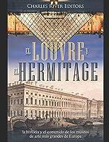 El Louvre y el Hermitage: la historia y el contenido de los museos de arte más grandes de Europa
