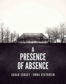A Presence of Absence (The Odense Series Book 1) by [Surgey, Sarah, Vestrheim, Emma]
