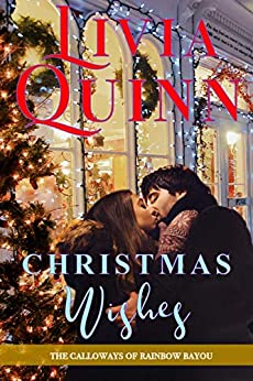 Christmas Wishes: A Calloway holiday family romance (Calloways of Rainbow Bayou Book 4) by [Quinn, Livia]