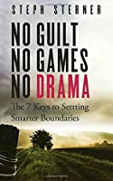 No Guilt No Games No Drama: The 7 Keys to Smarter Boundaries (Better Boundaries Guides) (Volume 1)【洋書】 [並行輸入品]