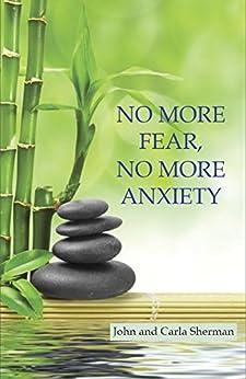 No More Fear, No More Anxiety by [Sherman, John, Sherman, Carla]
