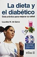 La Dieta Y El Diabetico/ the Diet and the Diabetic: Guia Practica Para Mejorar La Salud/ Practical Guide to Improve Your Health