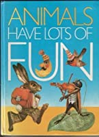 Animals Have Lots of Fun