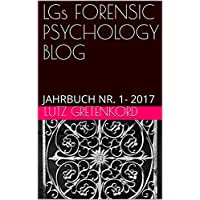 LGs FORENSIC PSYCHOLOGY BLOG: JAHRBUCH NR. 1- 2017 (German Edition)