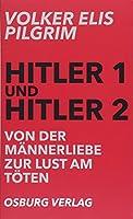 Hitler 1 und Hitler 2. Von der Maennerliebe zur Lust am Toeten