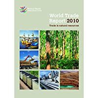 World Trade Report 2010: Trade in Natural Resources