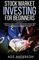 STOCK MARKET INVESTING FOR BEGINNERS: 3 Books in 1 - A Practical Guide to Profit from Options, Stocks & Forex Trading. Pursue Your Financial Freedom in Weeks and Avoid Mistakes With Proven Strategies (Passive Income for Beginners, Book 2)