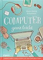 Computer ganz leicht: Computer endlich richtig verstehen und sogar Spass daran finden!