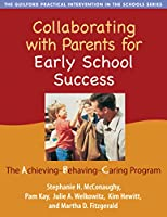 Collaborating With Parents for Early School Success: The Achieving-Behaving-Caring Program (Practical Intervention in the Schools)