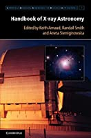 Handbook of X-ray Astronomy (Cambridge Observing Handbooks for Research Astronomers)